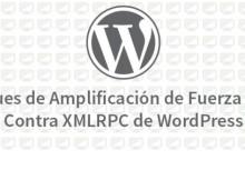 Ataques de Amplificación de Fuerza Bruta Contra XMLRPC de WordPress