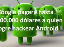 Google pagará hasta 200.000 dólares a quien logre hackear Android