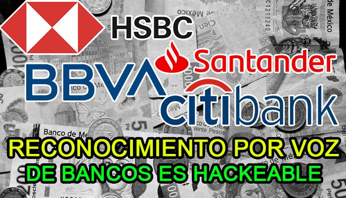 bancos hack reconocimiento voz hacks hsbc bbva citibank banamex santander