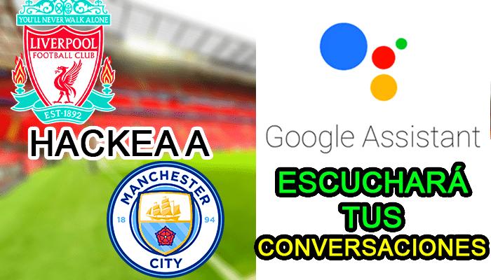 google assistant home politicas privacidad liverpool fc hackea manchester city jugadores