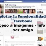 ¿Cómo explotar nueva función de Facebook para acceder a fotos personales de gente sin ser su amigo?
